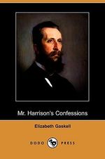 Mr. Harrison's Confessions (Dodo Press) - Elizabeth Cleghorn Gaskell