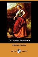 The Well of Pen-Morfa (Dodo Press) - Elizabeth Cleghorn Gaskell