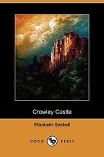 Crowley Castle (Dodo Press) - Elizabeth Cleghorn Gaskell