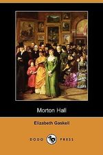 Morton Hall (Dodo Press) - Elizabeth Cleghorn Gaskell