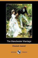 The Manchester Marriage (Dodo Press) - Elizabeth Cleghorn Gaskell