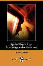Applied Psychology : Psychology and Achievement (Dodo Press) - Warren Hilton