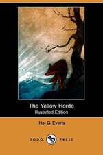 The Yellow Horde (Illustrated Edition) (Dodo Press) - Hal G Evarts