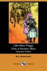 Little Miss Peggy : Only a Nursery Story (Illustrated Edition) (Dodo Press) - Mrs Molesworth