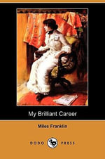 My Brilliant Career (Dodo Press) - Miles Franklin