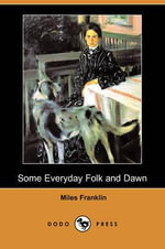 Some Everyday Folk and Dawn (Dodo Press) - Miles Franklin