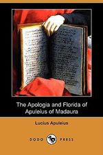 The Apologia and Florida of Apuleius of Madaura (Dodo Press) - Lucius Apuleius