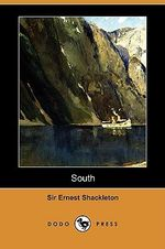 South : The Story of Shackleton's Last Expedition, 1914-1917 (Dodo Press) - Ernest Henry Shackleton