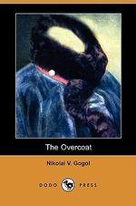 The Overcoat (Dodo Press) - Nikolai Vasil'evich Gogol