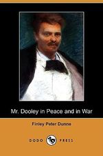 Mr. Dooley in Peace and in War (Dodo Press) - Finley Peter Dunne