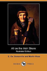 All on the Irish Shore (Illustrated Edition) (Dodo Press) - E O E Somerville