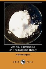 Are You a Bromide?; Or, the Sulphitic Theory (Dodo Press) - Gelett Burgess