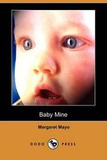 Baby Mine (Dodo Press) - Margaret Mayo