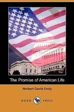 The Promise of American Life (Dodo Press) - Herbert David Croly