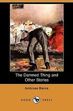 The Damned Thing and Other Stories (Dodo Press) - Ambrose Bierce