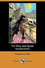 For Prey and Spoils; Or, the Boy Buccaneer (Illustrated Edition) (Dodo Press) - Frederick Albion Ober