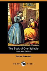 The Book of One Syllable (Illustrated Edition) (Dodo Press) - Esther Bakewell