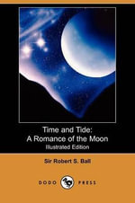 Time and Tide : A Romance of the Moon (Illustrated Edition) (Dodo Press) - Robert S Ball