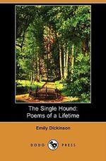 The Single Hound : Poems of a Lifetime (Dodo Press) - Emily Dickinson