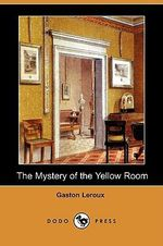 The Mystery of the Yellow Room (Dodo Press) - Gaston LeRoux