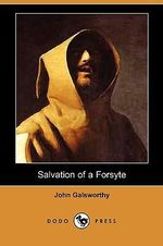 Salvation of a Forsyte (Dodo Press) - John Galsworthy, Sir