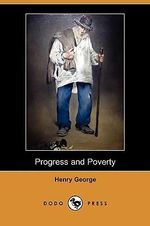 Progress and Poverty (Dodo Press) - Henry George, Jr.