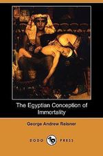 The Egyptian Conception of Immortality (Dodo Press) - George Andrew Reisner