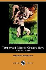 Tanglewood Tales for Girls and Boys (Illustrated Edition) (Dodo Press) - Nathaniel Hawthorne