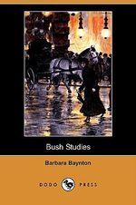 Bush Studies (Dodo Press) - Barbara Baynton