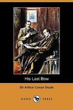 His Last Bow (Dodo Press) - Arthur Conan Doyle