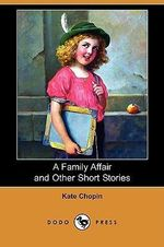 A Family Affair and Other Short Stories (Dodo Press) - Kate Chopin