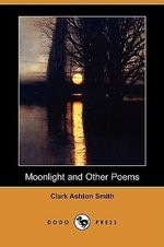 Moonlight and Other Poems - Clark Ashton Smith