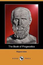 The Book of Prognostics (Dodo Press) - Hippocrates
