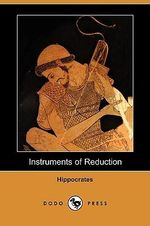 Instruments of Reduction (Dodo Press) - Hippocrates