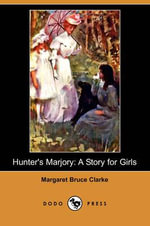 Hunter's Marjory : A Story for Girls (Dodo Press) - Margaret Bruce Clarke