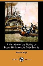 A Narrative of the Mutiny on Board His Majesty's Ship Bounty (Dodo Press) - William Bligh