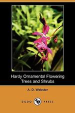 Hardy Ornamental Flowering Trees and Shrubs (Dodo Press) - A D Webster
