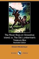 The Rover Boys on Snowshoe Island; Or, the Old Lumberman's Treasure Box (Illustrated Edition) (Dodo Press) - Edward Stratemeyer
