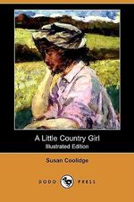 A Little Country Girl (Illustrated Edition) (Dodo Press) - Susan Coolidge