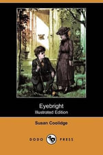 Eyebright (Illustrated Edition) (Dodo Press) - Susan Coolidge