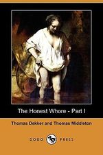 The Honest Whore - Part I (Dodo Press) - Thomas Dekker