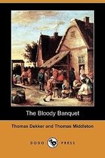 The Bloody Banquet (Dodo Press) - Thomas Dekker