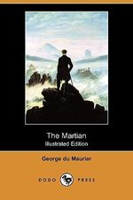 The Martian (Illustrated Edition) (Dodo Press) - Au George Du Maurier