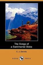The Songs of a Sentimental Bloke (Dodo Press) - C J Dennis