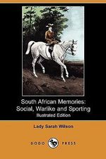 South African Memories : Social, Warlike and Sporting (Illustrated Edition) (Dodo Press) - Lady Sarah Wilson