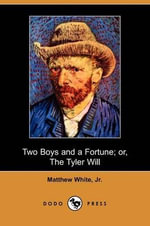 Two Boys and a Fortune; Or, the Tyler Will (Dodo Press) - Matthew White, Jr.