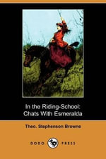 In the Riding-School : Chats with Esmeralda (Dodo Press) - Theo Stephenson Browne