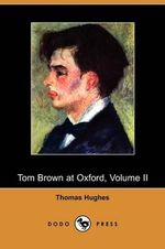 Tom Brown at Oxford, Volume II (Dodo Press) - Thomas Hughes