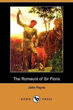 The Romaunt of Sir Floris (Dodo Press) - John Payne