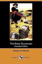 The Black Buccaneer (Illustrated Edition) (Dodo Press) - Stephen W Meader